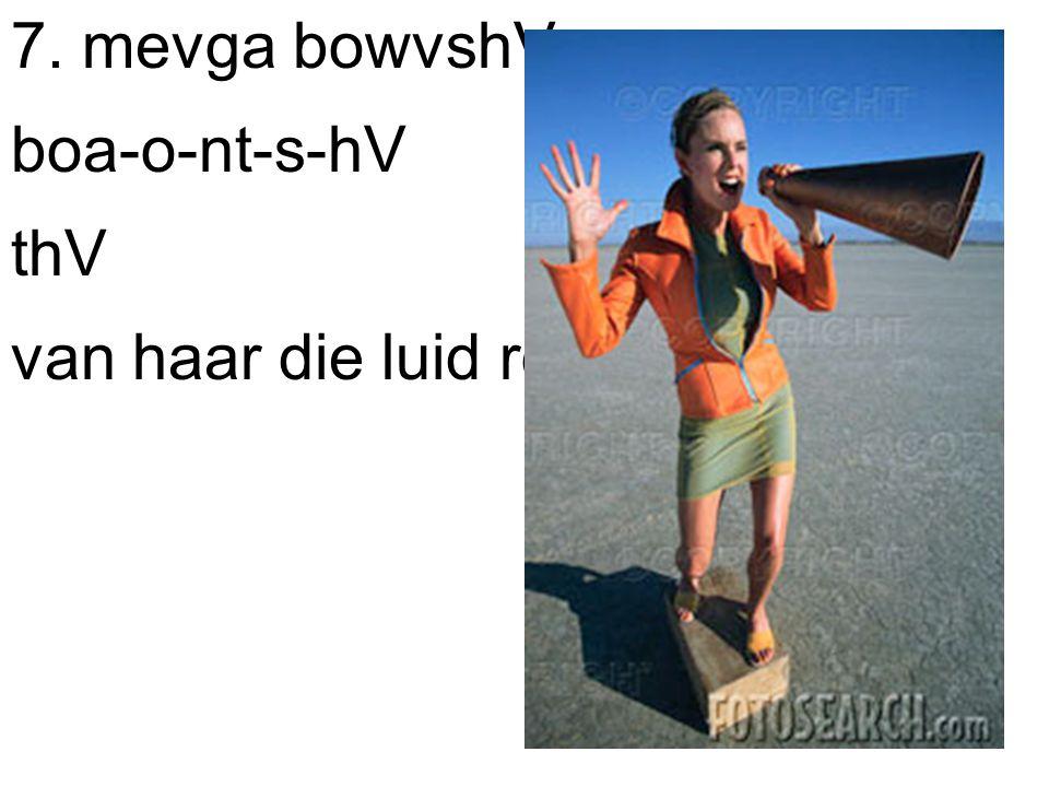7. mevga bowvshV. boa-o-nt-s-hV thV van haar die luid roept