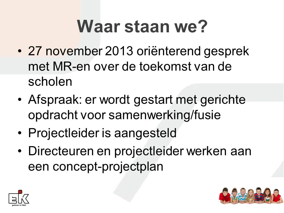 Waar staan we? 27 november 2013 oriënterend gesprek met MR-en over de toekomst van de scholen Afspraak: er wordt gestart met gerichte opdracht voor sa