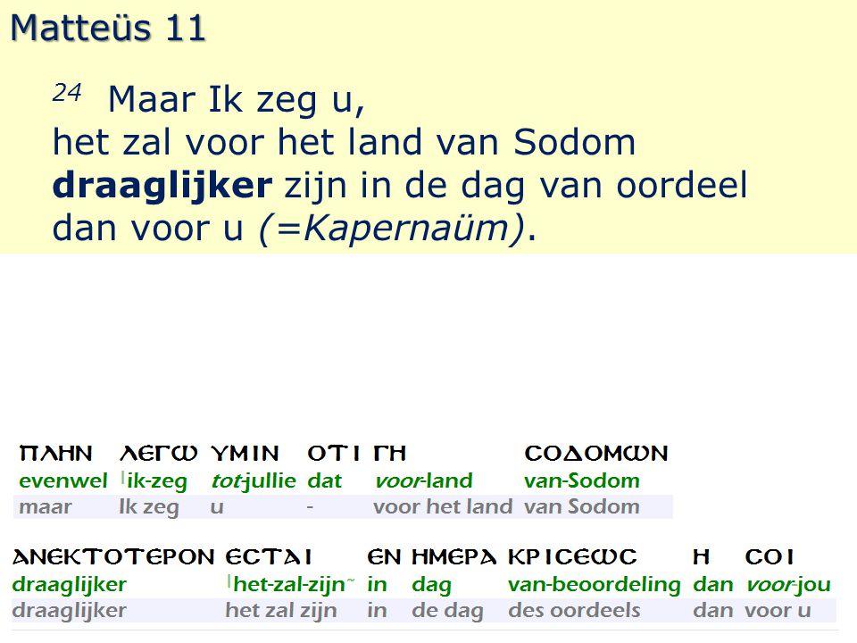 Matteüs 11 24 Maar Ik zeg u, het zal voor het land van Sodom draaglijker zijn in de dag van oordeel dan voor u (=Kapernaüm).