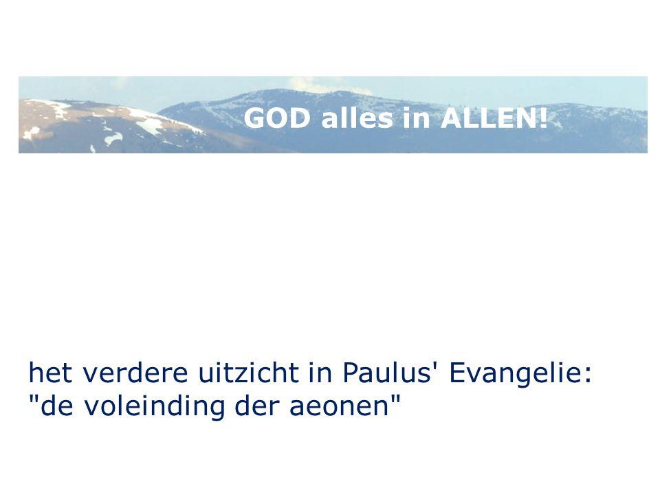 GOD alles in ALLEN! het verdere uitzicht in Paulus' Evangelie: