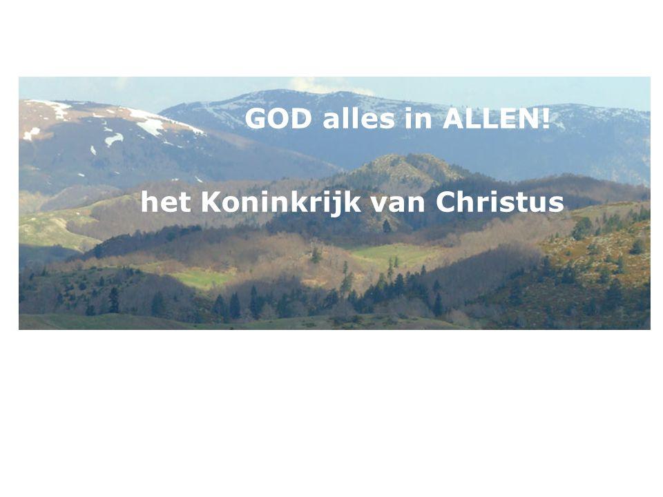 het Koninkrijk van Christus GOD alles in ALLEN!