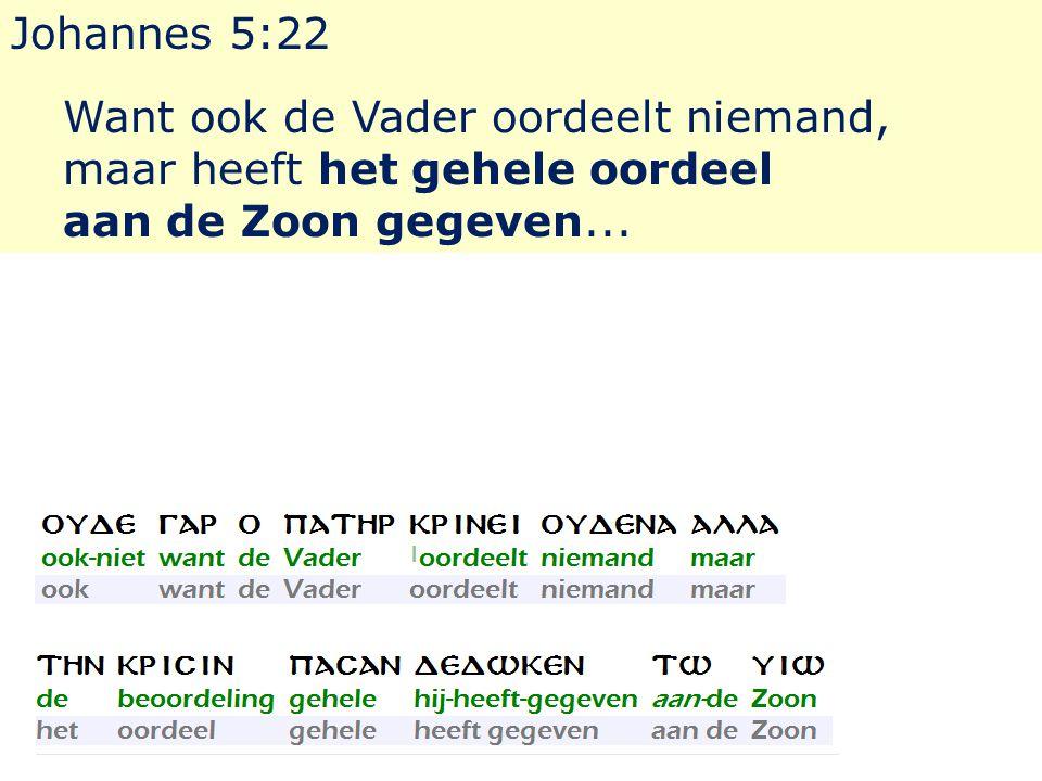 Johannes 5:22 Want ook de Vader oordeelt niemand, maar heeft het gehele oordeel aan de Zoon gegeven...