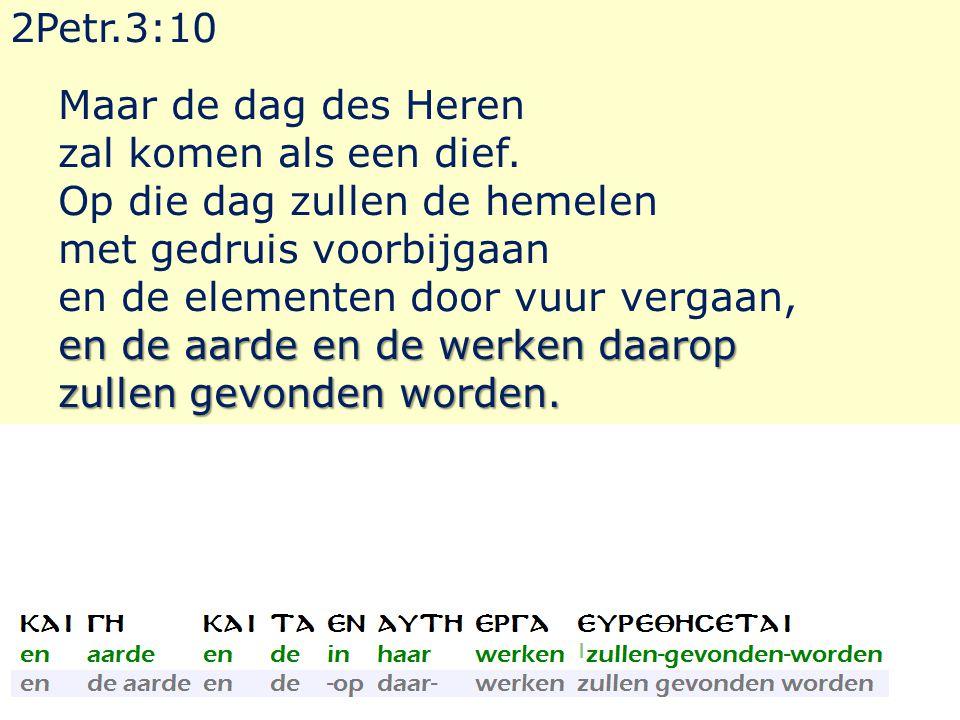 2Petr.3:10 Maar de dag des Heren zal komen als een dief.