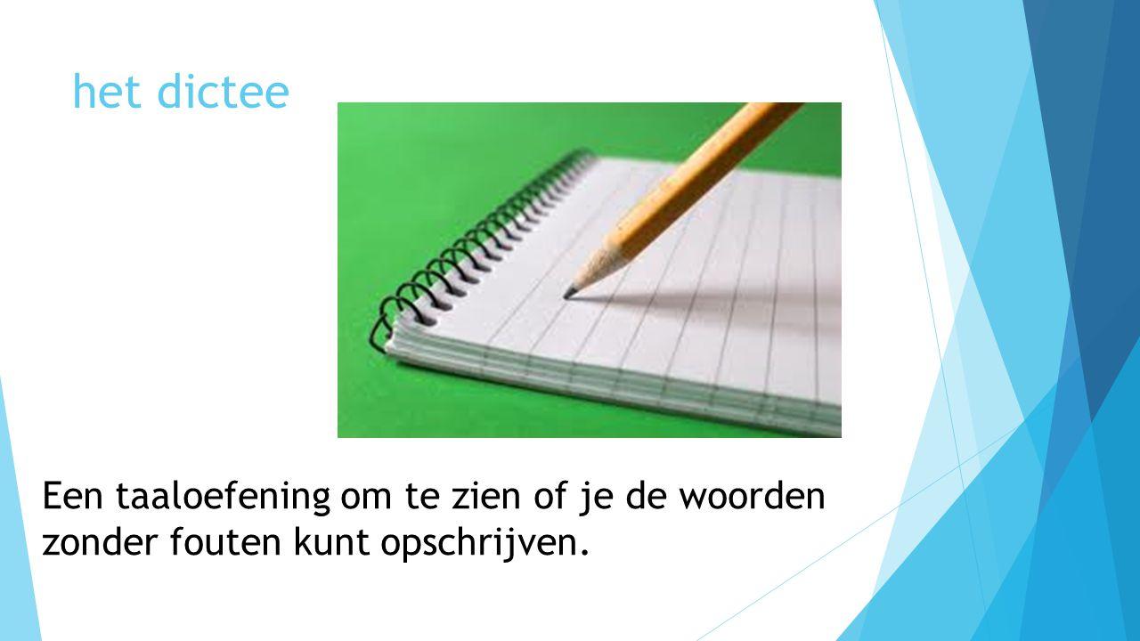 het dictee Een taaloefening om te zien of je de woorden zonder fouten kunt opschrijven.