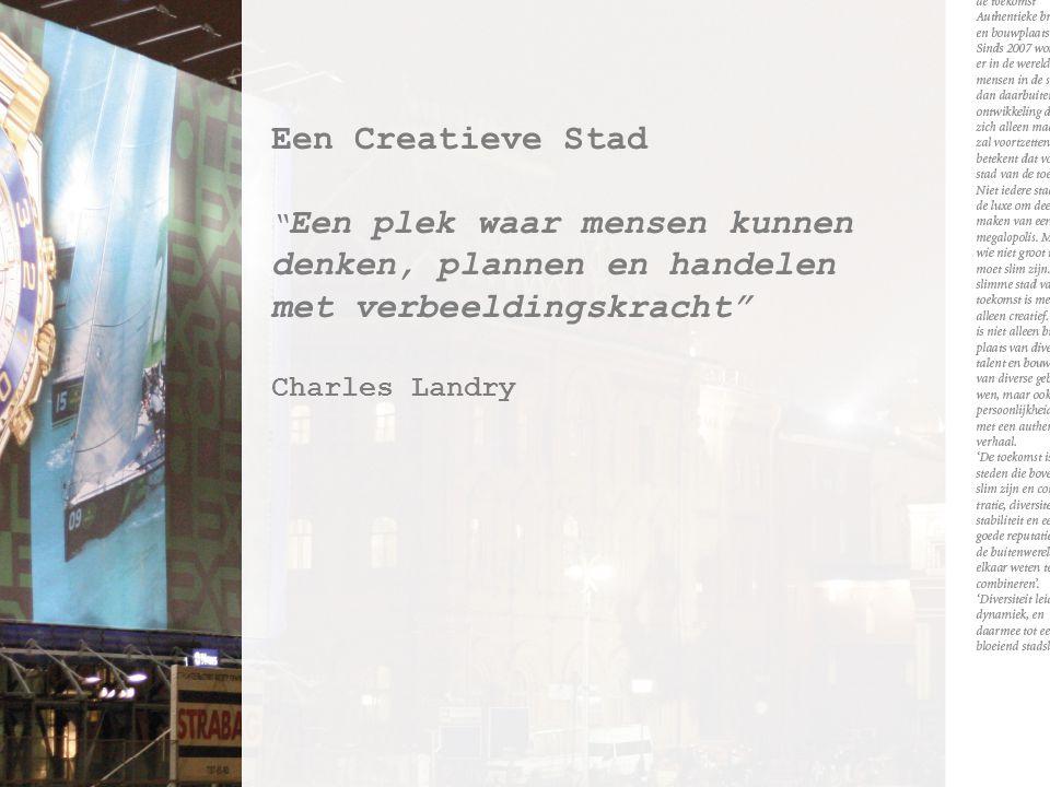 Een Creatieve Stad Een plek waar mensen kunnen denken, plannen en handelen met verbeeldingskracht Charles Landry