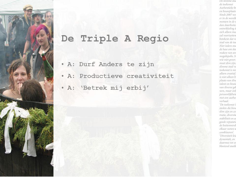 De Triple A Regio A: Durf Anders te zijn A: Productieve creativiteit A: 'Betrek mij erbij'