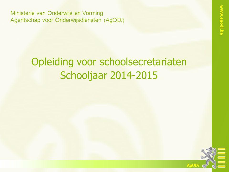 Ministerie van Onderwijs en Vorming Agentschap voor Onderwijsdiensten (AgODi) www.agodi.be AgODi Opleiding voor schoolsecretariaten Schooljaar 2014-2015
