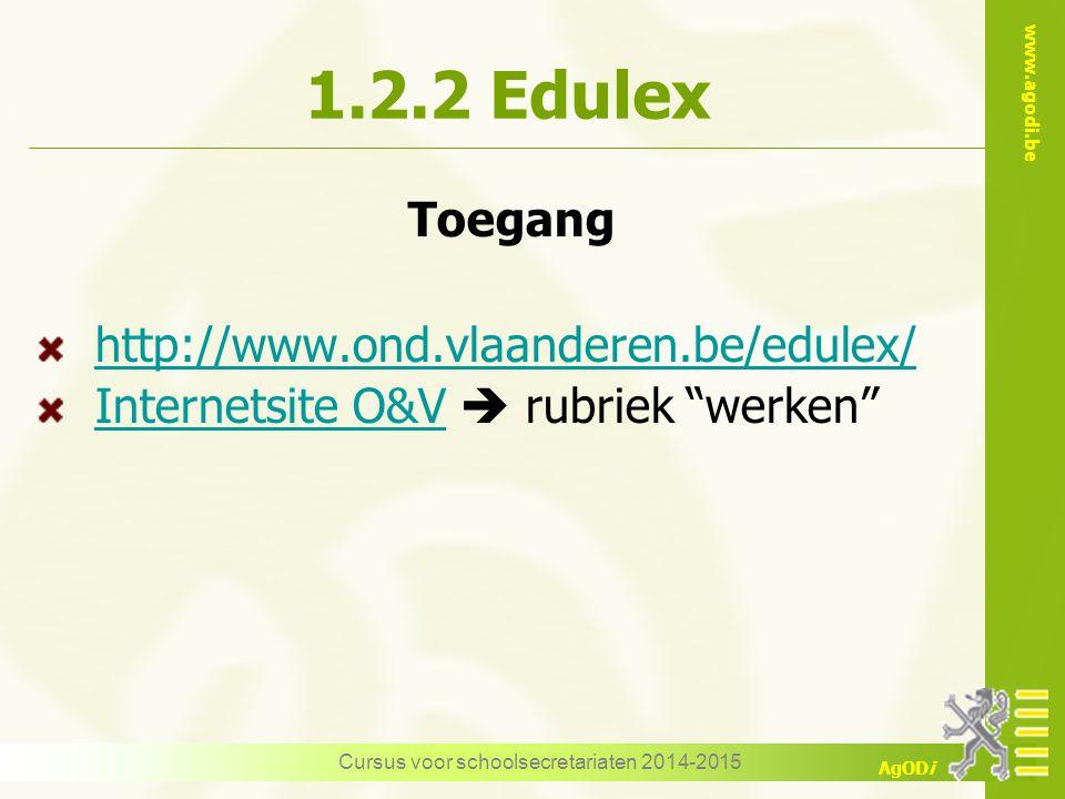 www.agodi.be AgODi Cursus voor schoolsecretariaten 2014-2015 1.2.2 Edulex Toegang http://www.ond.vlaanderen.be/edulex/ Internetsite O&VInternetsite O&V  rubriek werken