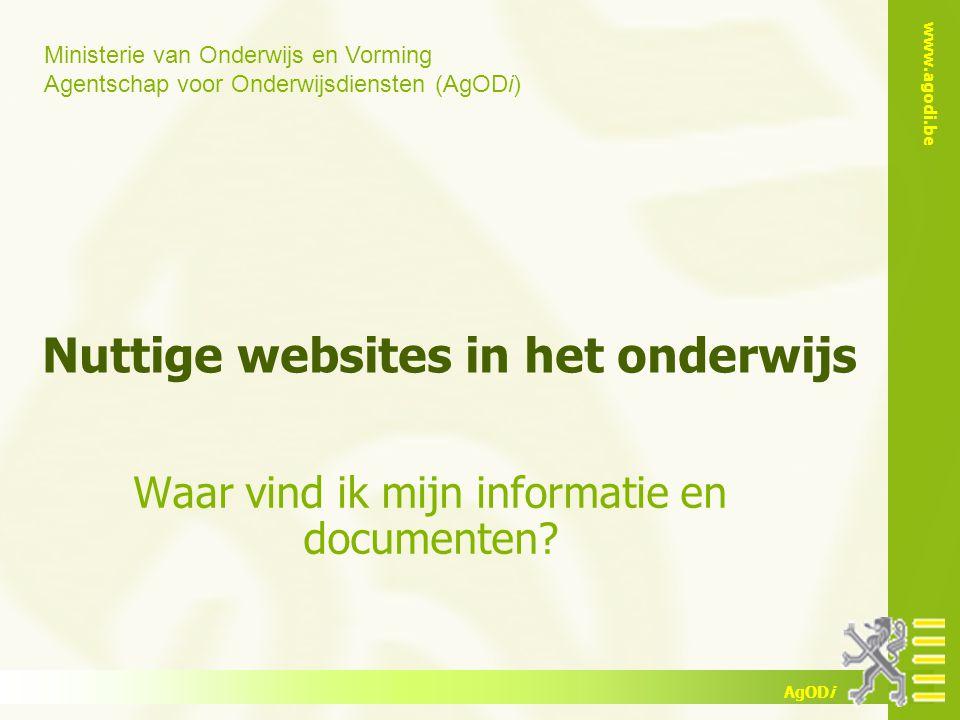 Ministerie van Onderwijs en Vorming Agentschap voor Onderwijsdiensten (AgODi) www.agodi.be AgODi Nuttige websites in het onderwijs Waar vind ik mijn informatie en documenten?
