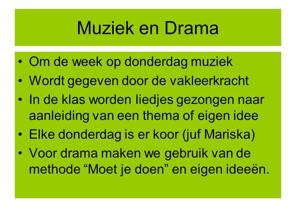 Muziek en Drama Om de week op donderdag muziek Wordt gegeven door de vakleerkracht In de klas worden liedjes gezongen naar aanleiding van een thema of