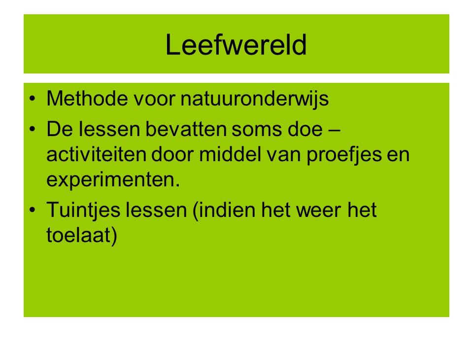 Leefwereld Methode voor natuuronderwijs De lessen bevatten soms doe – activiteiten door middel van proefjes en experimenten. Tuintjes lessen (indien h
