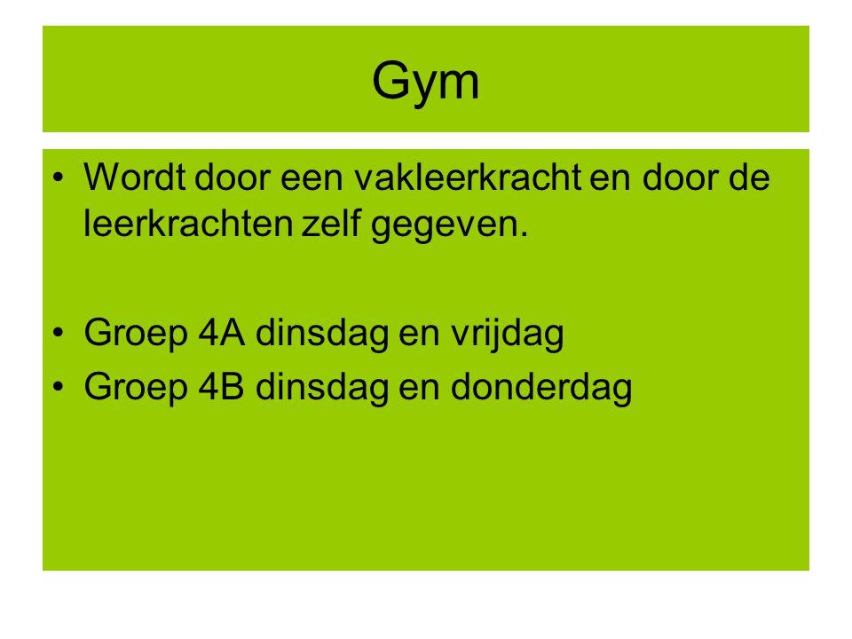 Gym Wordt door een vakleerkracht en door de leerkrachten zelf gegeven. Groep 4A dinsdag en vrijdag Groep 4B dinsdag en donderdag
