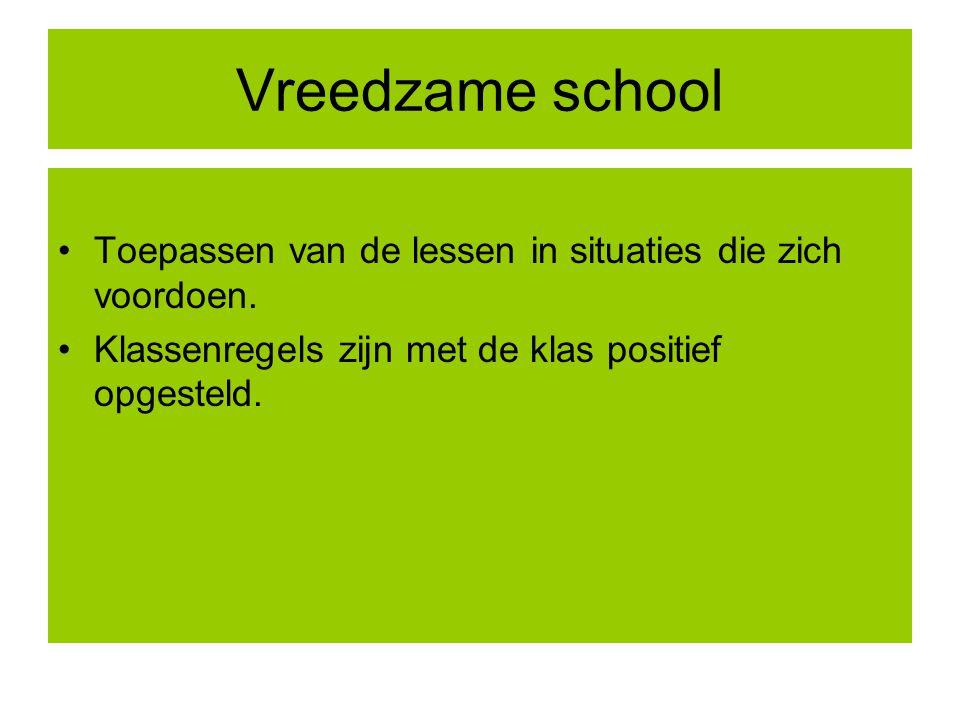 Vreedzame school Toepassen van de lessen in situaties die zich voordoen. Klassenregels zijn met de klas positief opgesteld.
