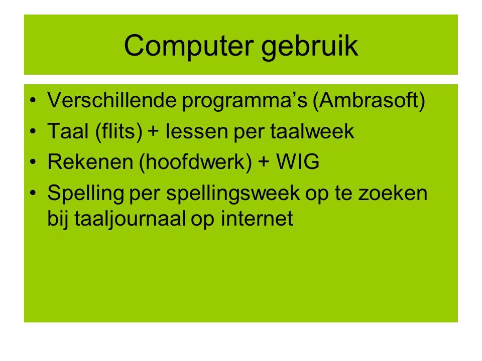 Computer gebruik Verschillende programma's (Ambrasoft) Taal (flits) + lessen per taalweek Rekenen (hoofdwerk) + WIG Spelling per spellingsweek op te z