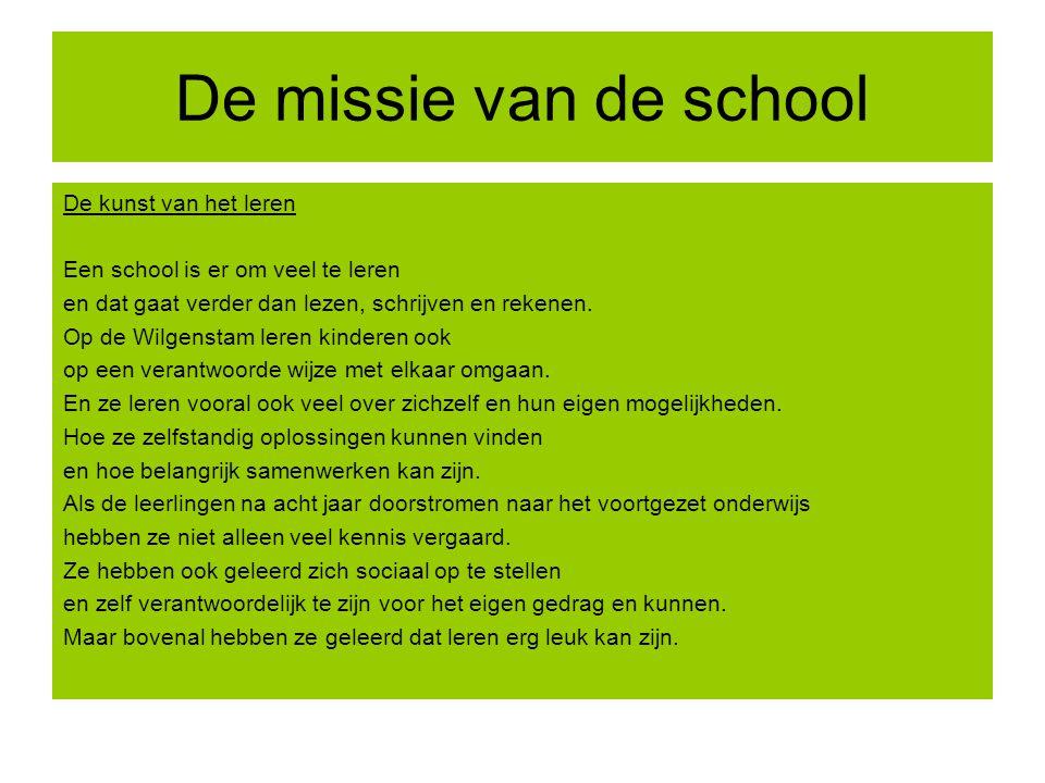 De missie van de school De kunst van het leren Een school is er om veel te leren en dat gaat verder dan lezen, schrijven en rekenen. Op de Wilgenstam