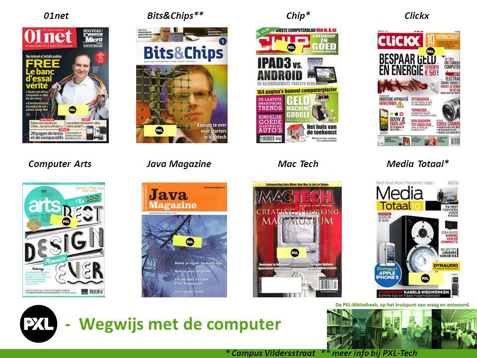 01netBits&Chips**Chip*Clickx Computer ArtsJava MagazineMac TechMedia Totaal* * Campus Vildersstraat ** meer info bij PXL-Tech - Wegwijs met de compute