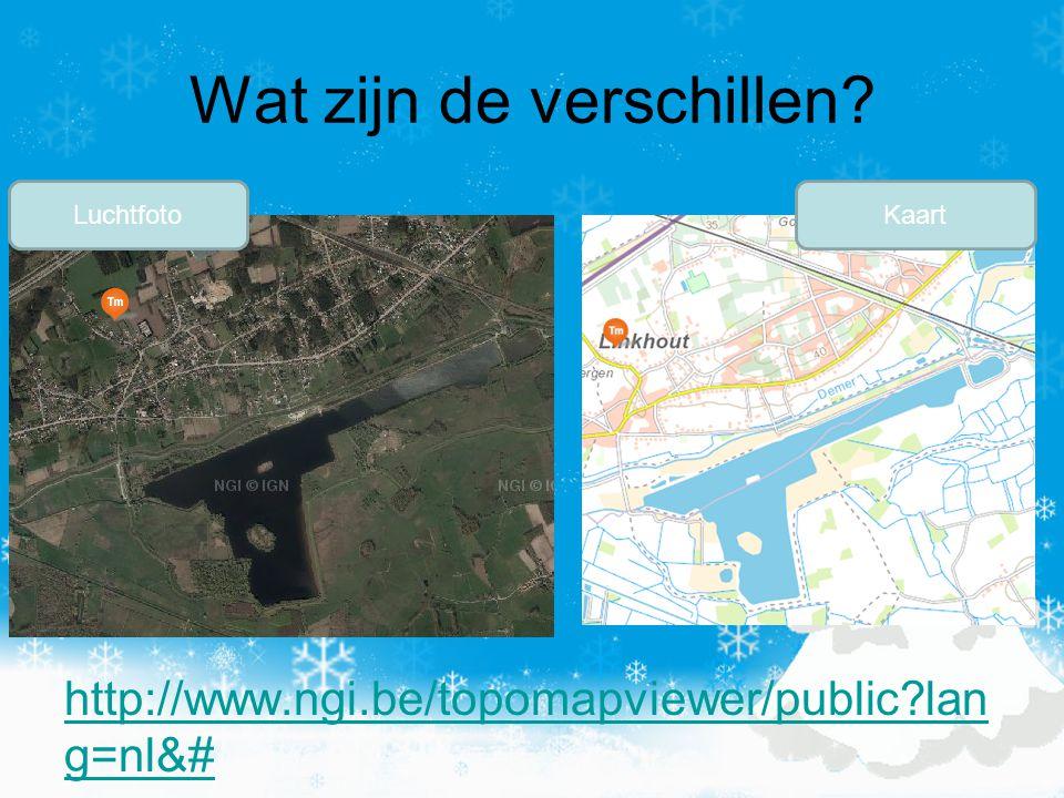 Wat zijn de verschillen? http://www.ngi.be/topomapviewer/public?lan g=nl&# LuchtfotoKaart