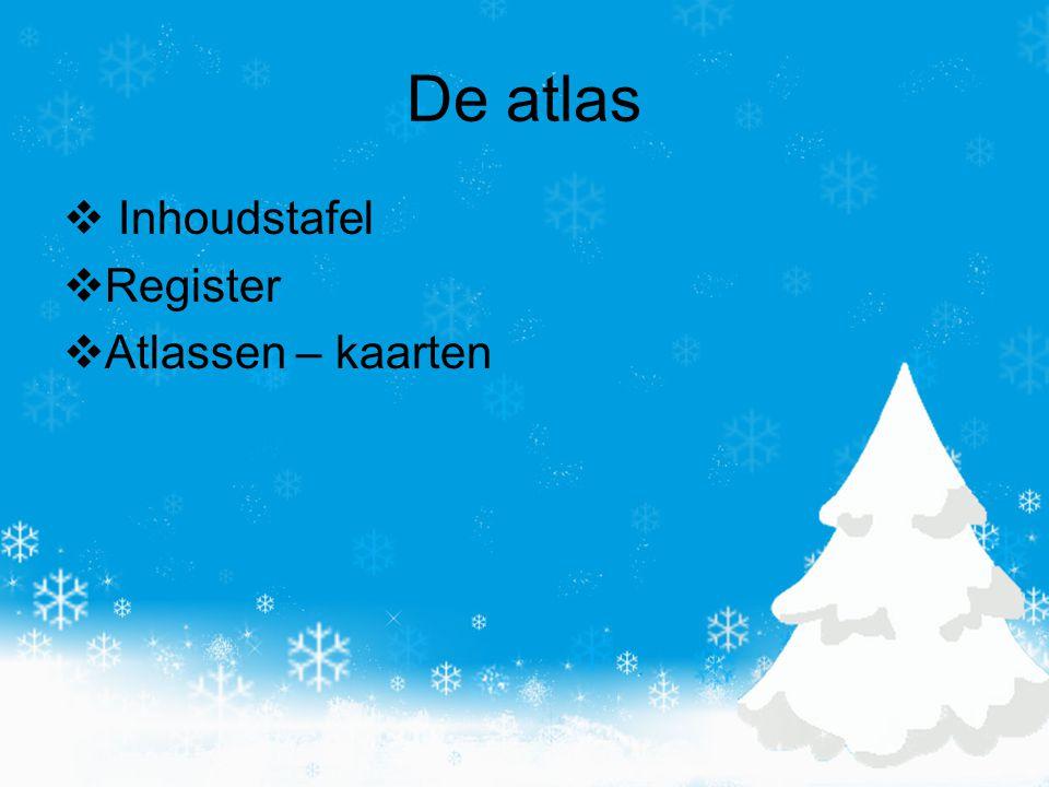 De atlas  Inhoudstafel  Register  Atlassen – kaarten