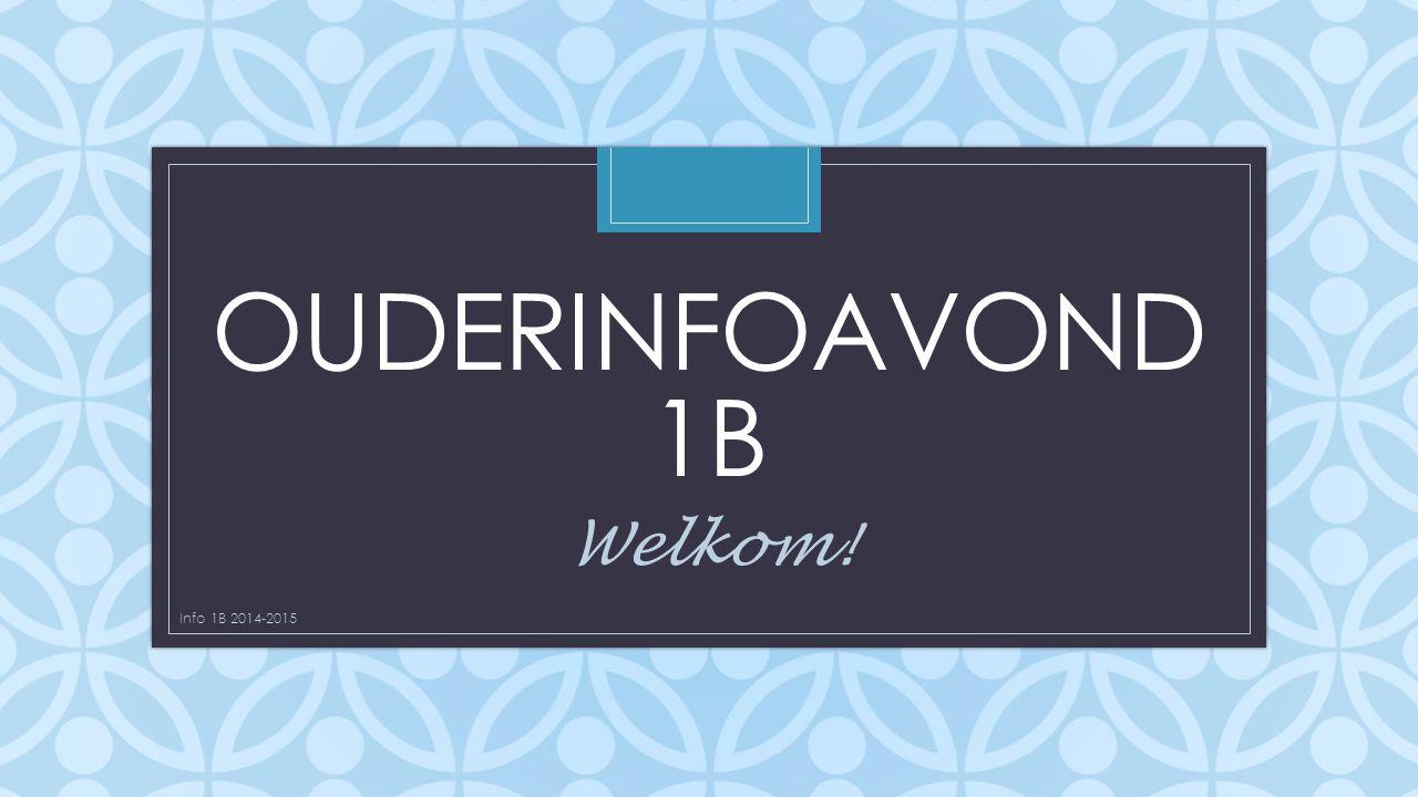 C OUDERINFOAVOND 1B Welkom! Info 1B 2014-2015