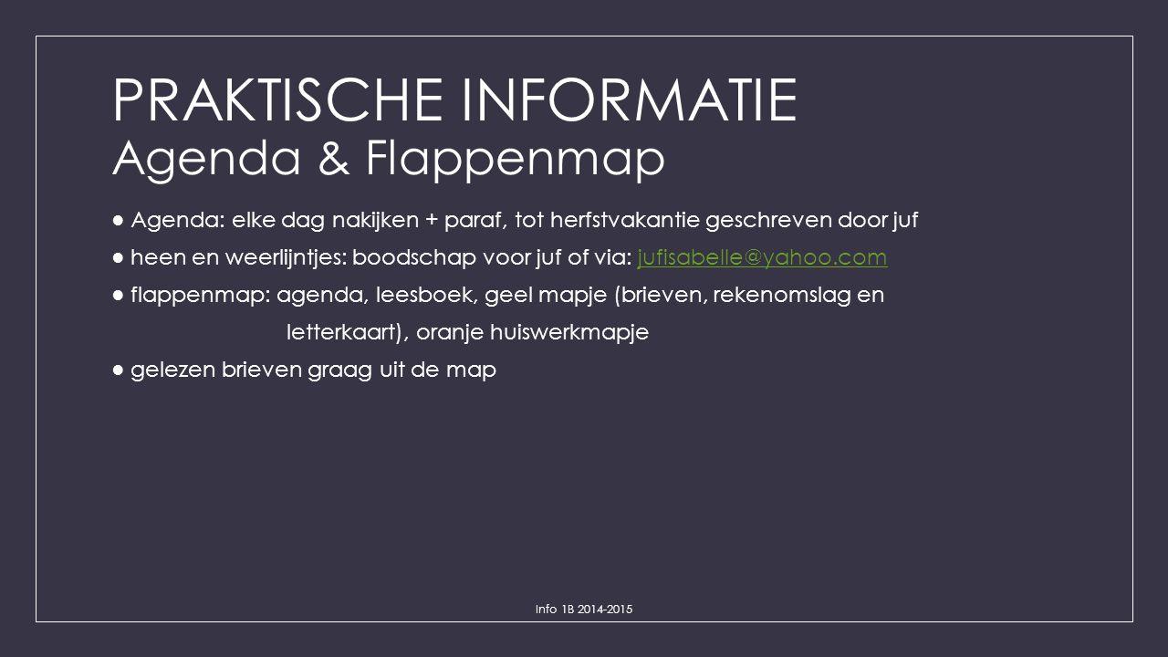 PRAKTISCHE INFORMATIE Agenda & Flappenmap ● Agenda: elke dag nakijken + paraf, tot herfstvakantie geschreven door juf ● heen en weerlijntjes: boodscha