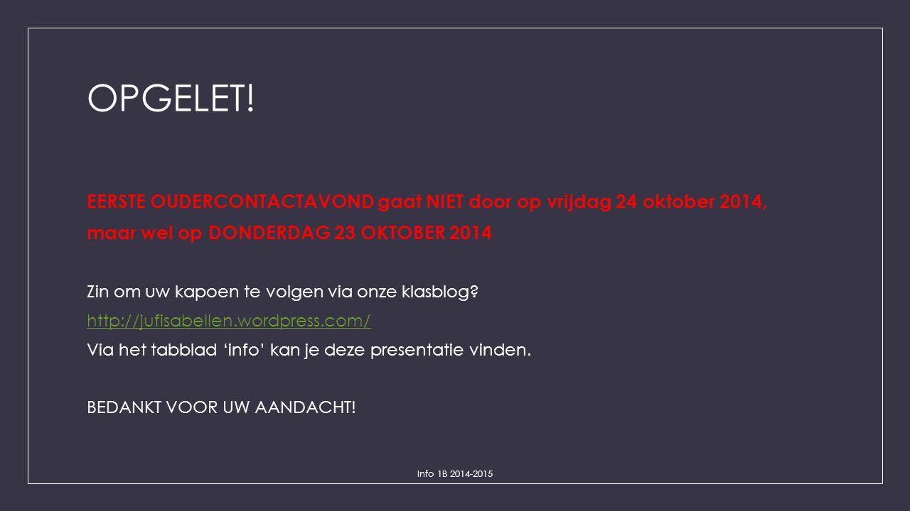 OPGELET! EERSTE OUDERCONTACTAVOND gaat NIET door op vrijdag 24 oktober 2014, maar wel op DONDERDAG 23 OKTOBER 2014 Zin om uw kapoen te volgen via onze
