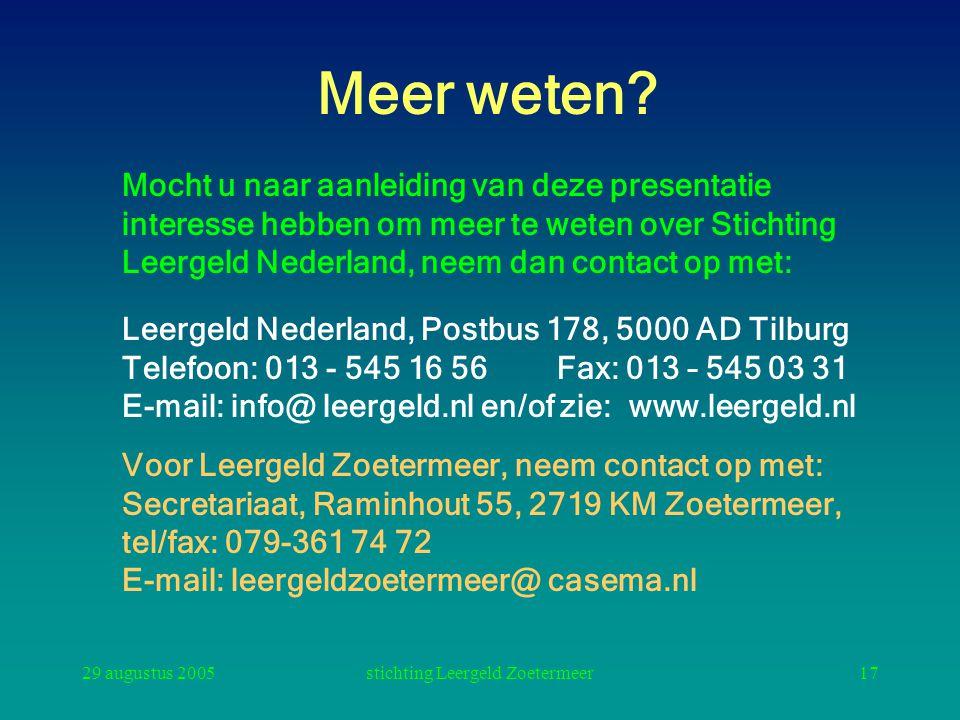 29 augustus 2005stichting Leergeld Zoetermeer17 Meer weten? Mocht u naar aanleiding van deze presentatie interesse hebben om meer te weten over Sticht