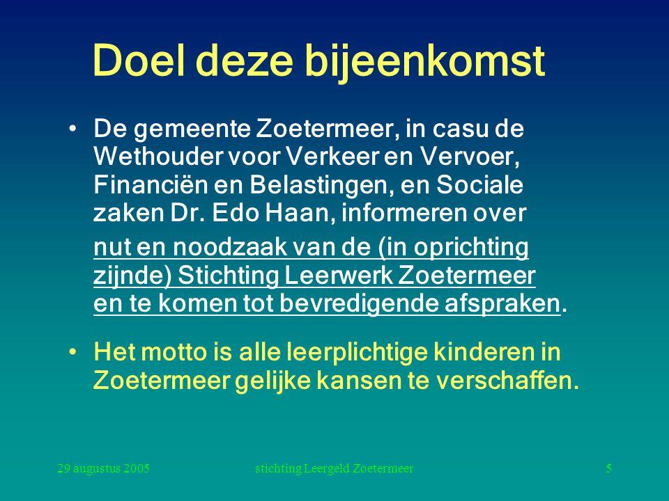 29 augustus 2005stichting Leergeld Zoetermeer5 Doel deze bijeenkomst De gemeente Zoetermeer, in casu de Wethouder voor Verkeer en Vervoer, Financiën en Belastingen, en Sociale zaken Dr.