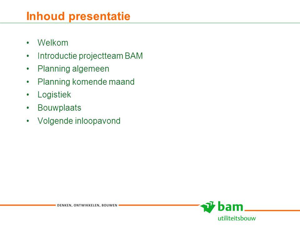 Inhoud presentatie Welkom Introductie projectteam BAM Planning algemeen Planning komende maand Logistiek Bouwplaats Volgende inloopavond 2