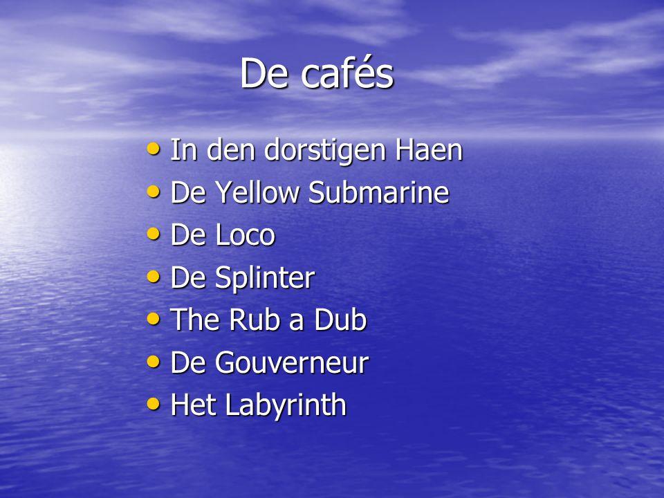 De cafés In den dorstigen Haen In den dorstigen Haen De Yellow Submarine De Yellow Submarine De Loco De Loco De Splinter De Splinter The Rub a Dub The Rub a Dub De Gouverneur De Gouverneur Het Labyrinth Het Labyrinth