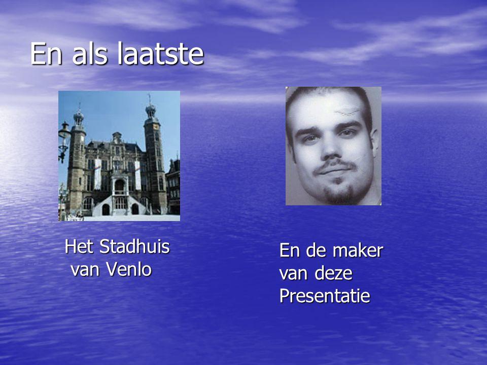 En als laatste Het Stadhuis van Venlo van Venlo En de maker van deze Presentatie