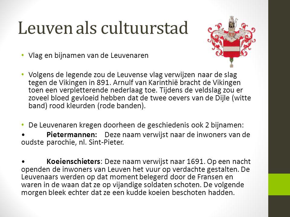 Leuven als cultuurstad Vlag en bijnamen van de Leuvenaren Volgens de legende zou de Leuvense vlag verwijzen naar de slag tegen de Vikingen in 891. Arn
