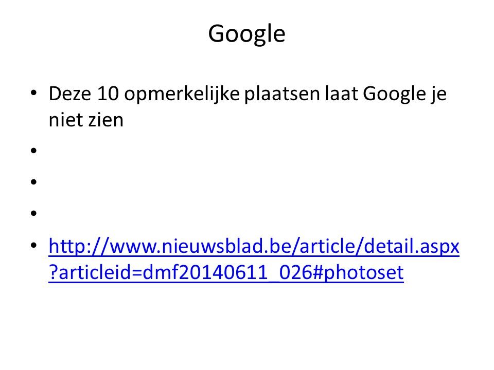 Google Deze 10 opmerkelijke plaatsen laat Google je niet zien http://www.nieuwsblad.be/article/detail.aspx articleid=dmf20140611_026#photoset http://www.nieuwsblad.be/article/detail.aspx articleid=dmf20140611_026#photoset