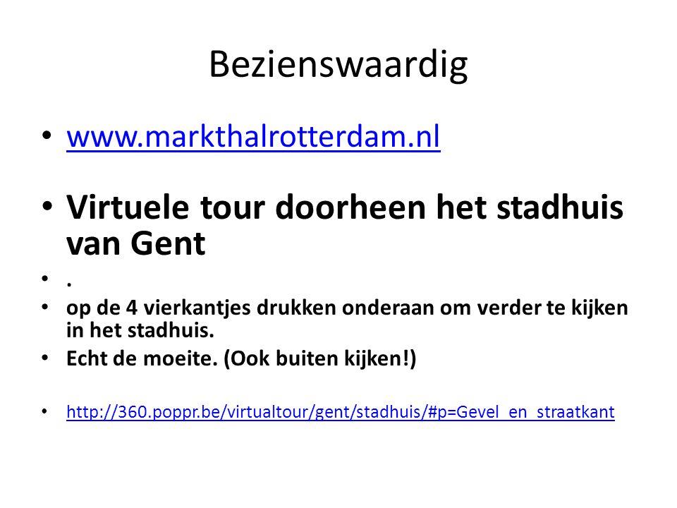 Bezienswaardig www.markthalrotterdam.nl Virtuele tour doorheen het stadhuis van Gent . op de 4 vierkantjes drukken onderaan om verder te kijken in het stadhuis.