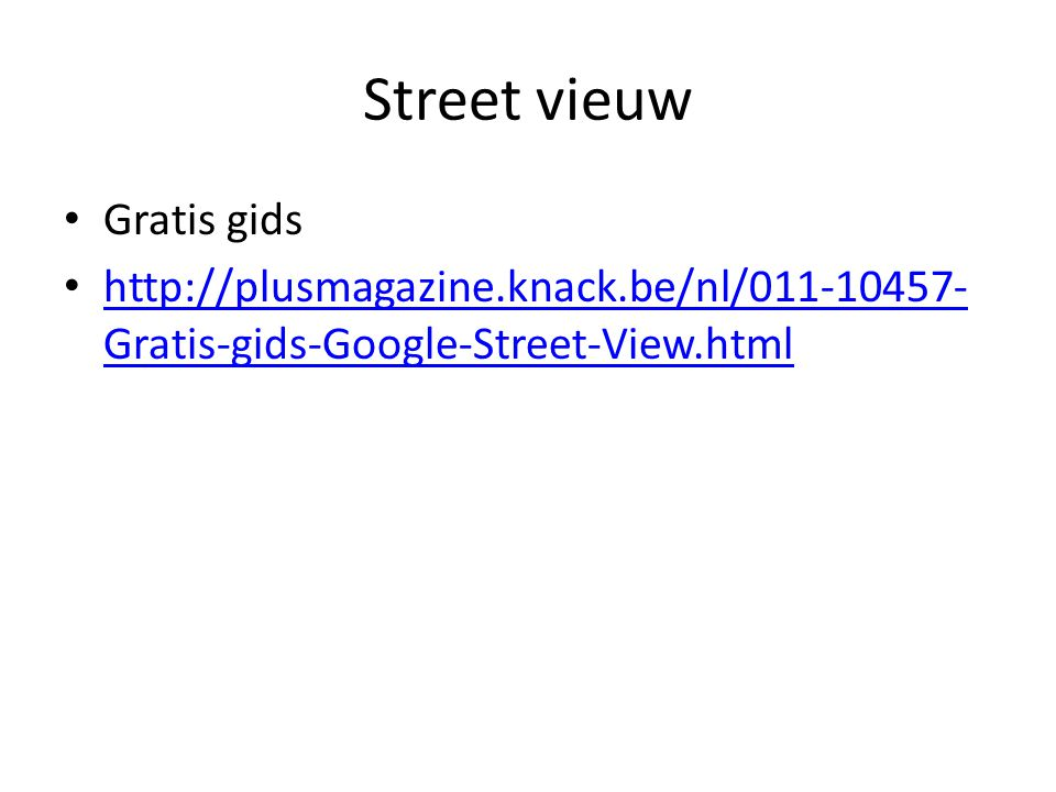 Street vieuw Gratis gids http://plusmagazine.knack.be/nl/011-10457- Gratis-gids-Google-Street-View.html http://plusmagazine.knack.be/nl/011-10457- Gratis-gids-Google-Street-View.html