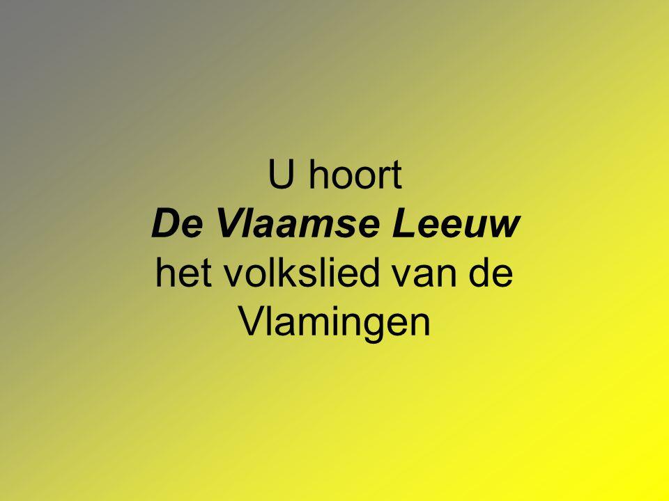 U hoort De Vlaamse Leeuw het volkslied van de Vlamingen