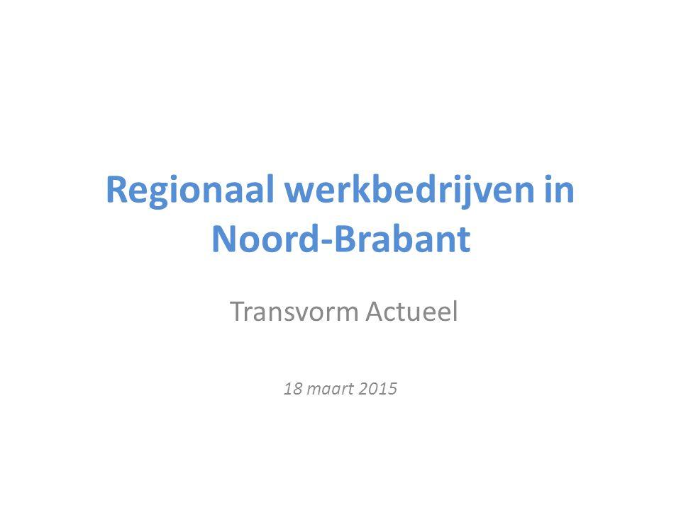 Regionaal werkbedrijven in Noord-Brabant Transvorm Actueel 18 maart 2015
