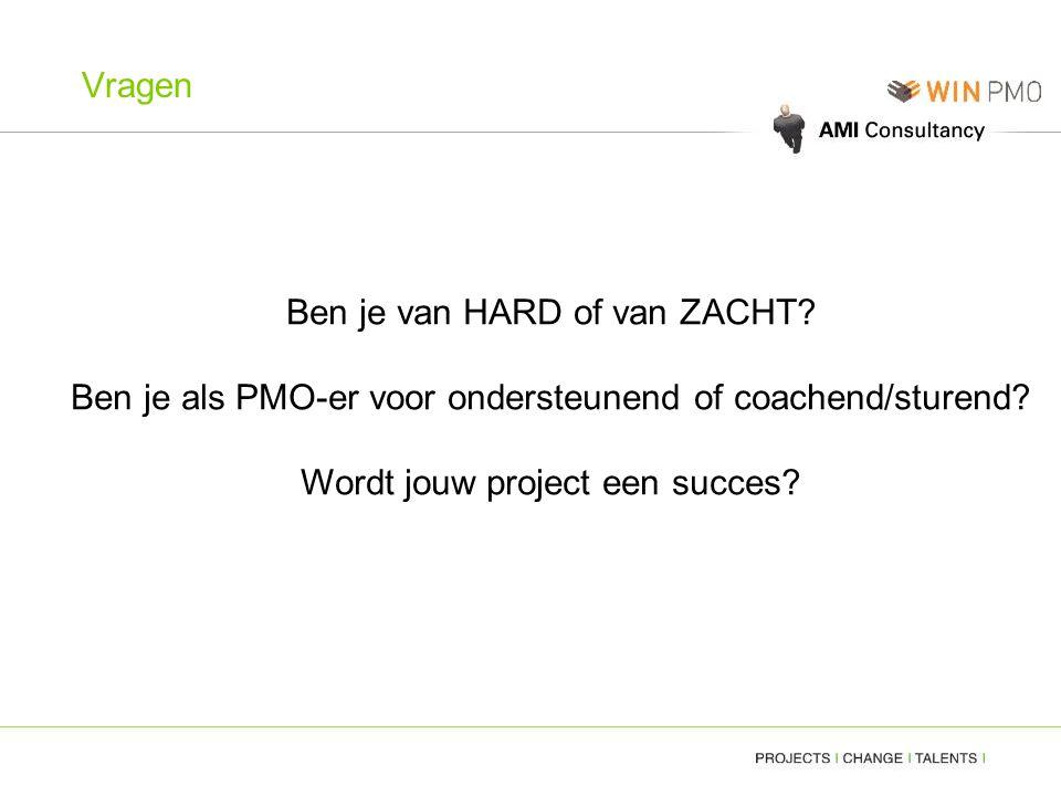 Vragen Ben je van HARD of van ZACHT? Ben je als PMO-er voor ondersteunend of coachend/sturend? Wordt jouw project een succes?