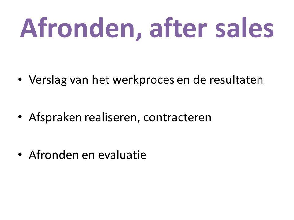 Afronden, after sales Verslag van het werkproces en de resultaten Afspraken realiseren, contracteren Afronden en evaluatie
