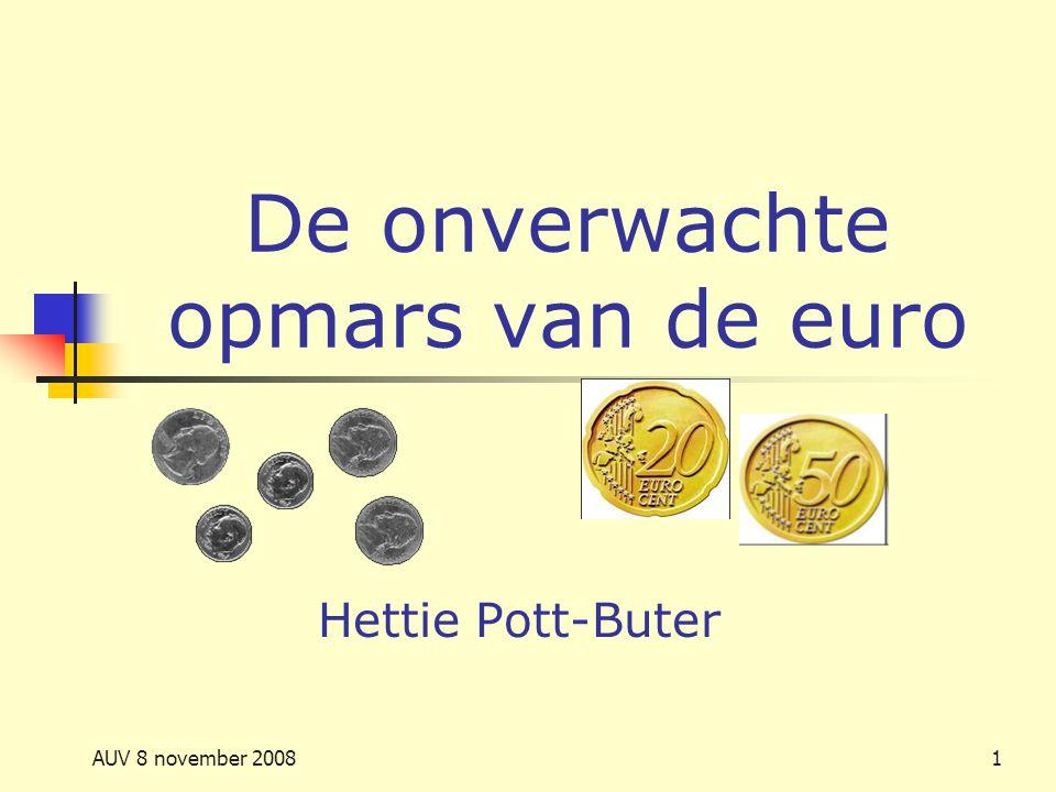 AUV 8 november 20081 De onverwachte opmars van de euro Hettie Pott-Buter