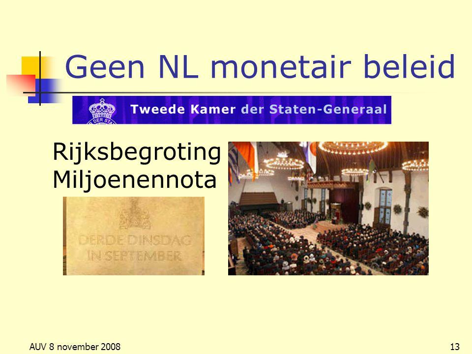 AUV 8 november 200813 Geen NL monetair beleid Rijksbegroting Miljoenennota