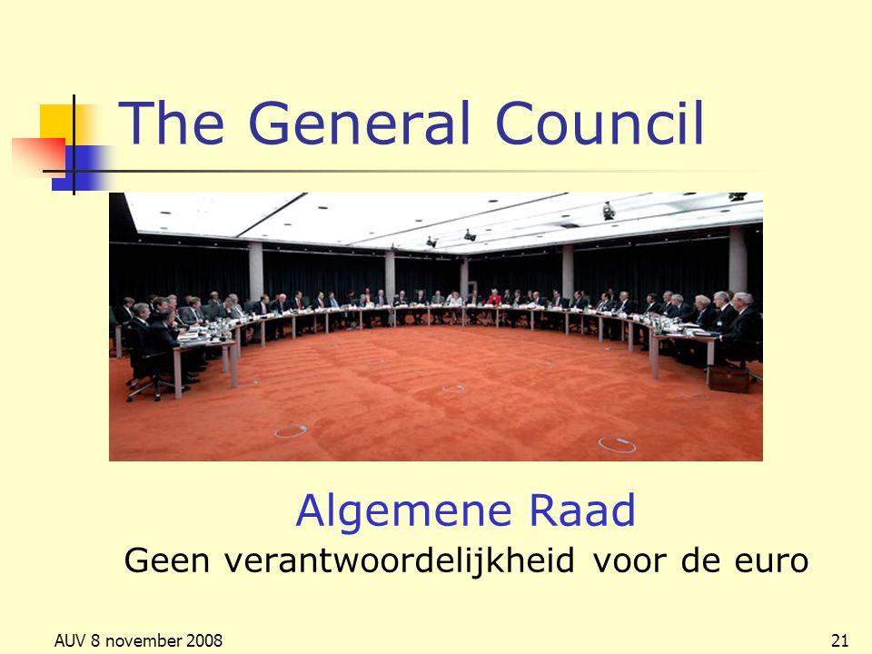 AUV 8 november 200821 The General Council Algemene Raad Geen verantwoordelijkheid voor de euro