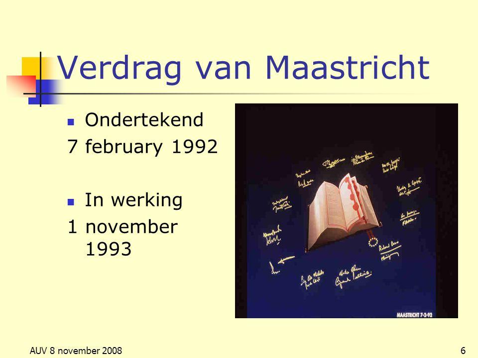 AUV 8 november 20086 Verdrag van Maastricht Ondertekend 7 february 1992 In werking 1 november 1993
