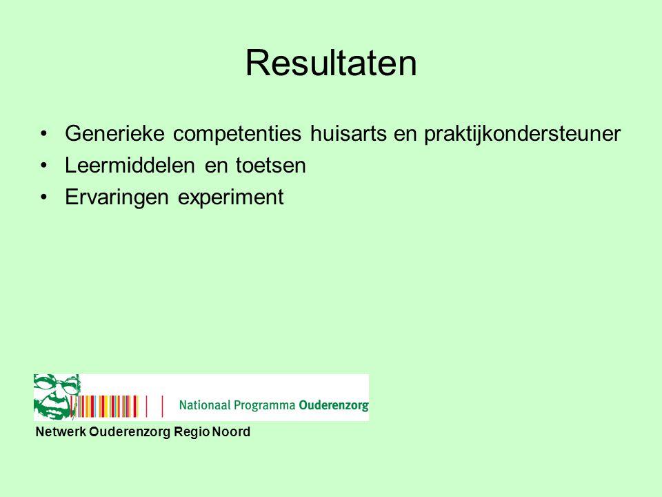 Resultaten Generieke competenties huisarts en praktijkondersteuner Leermiddelen en toetsen Ervaringen experiment Netwerk Ouderenzorg Regio Noord