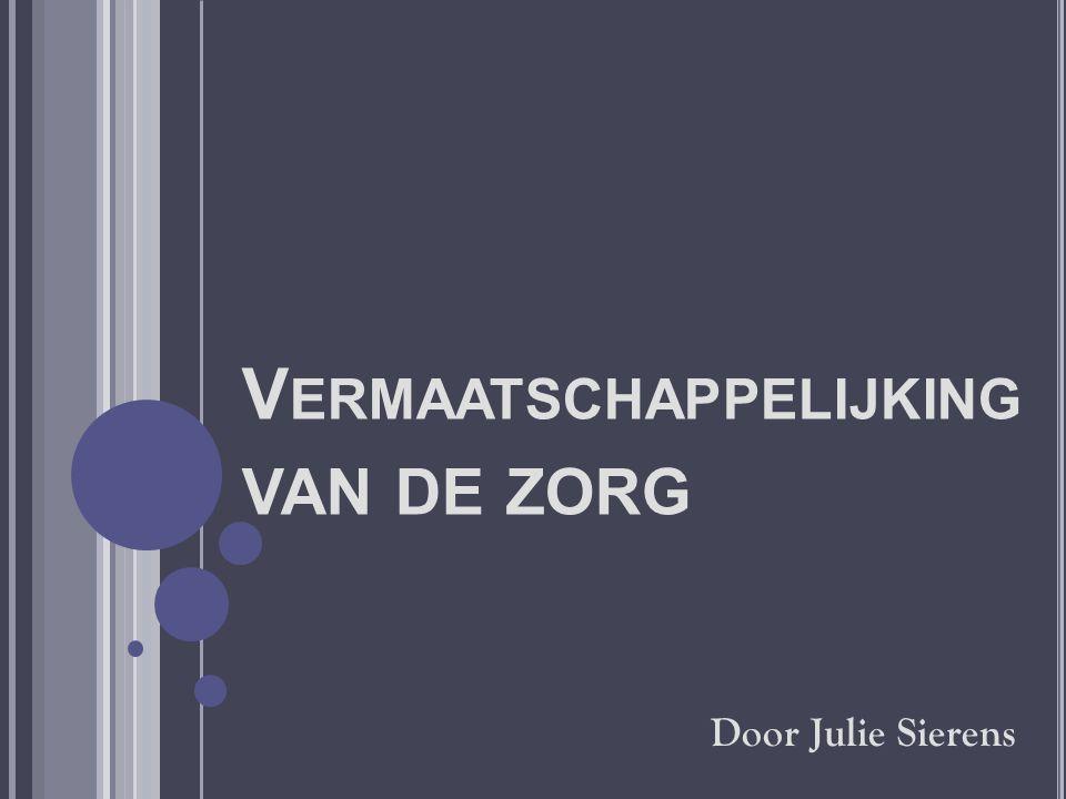 V ERMAATSCHAPPELIJKING VAN DE ZORG Door Julie Sierens