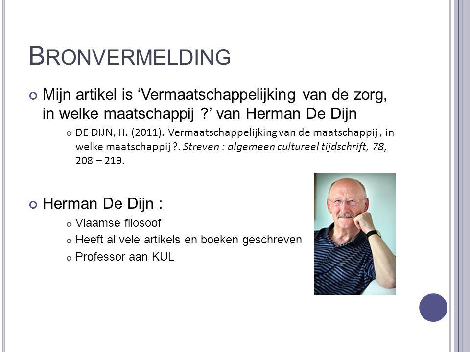 B RONVERMELDING Mijn artikel is 'Vermaatschappelijking van de zorg, in welke maatschappij ?' van Herman De Dijn DE DIJN, H. (2011). Vermaatschappelijk