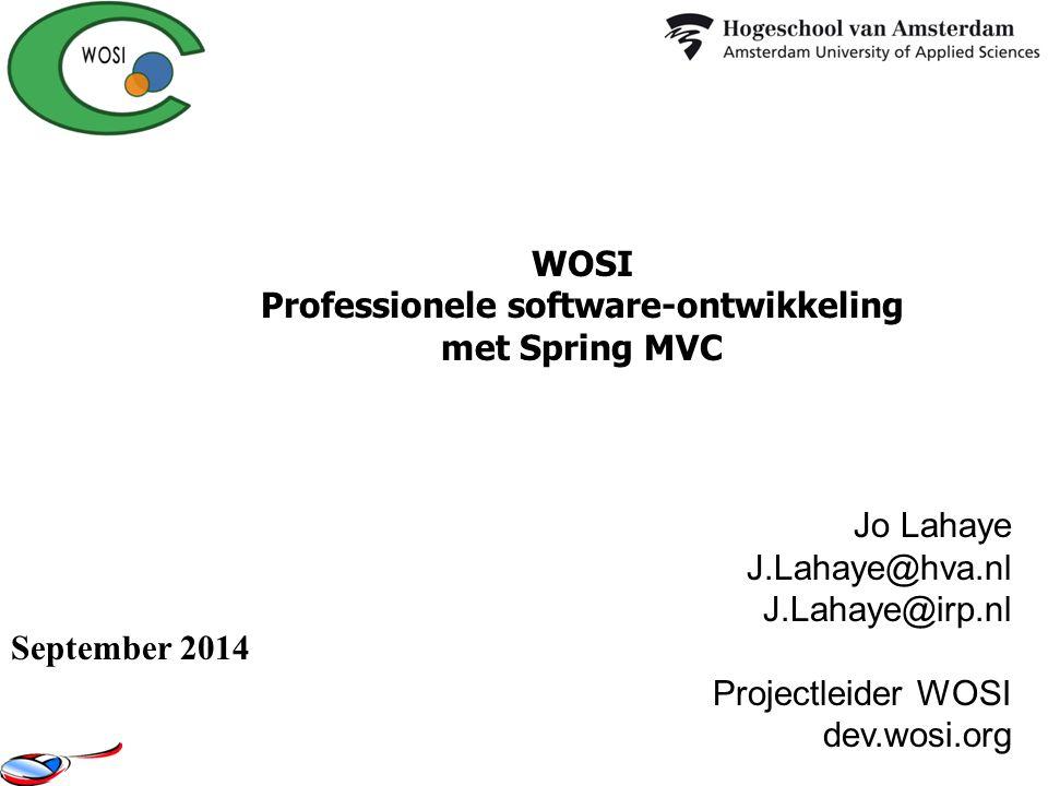 Jo Lahaye J.Lahaye@hva.nl J.Lahaye@irp.nl Projectleider WOSI dev.wosi.org WOSI Professionele software-ontwikkeling met Spring MVC September 2014