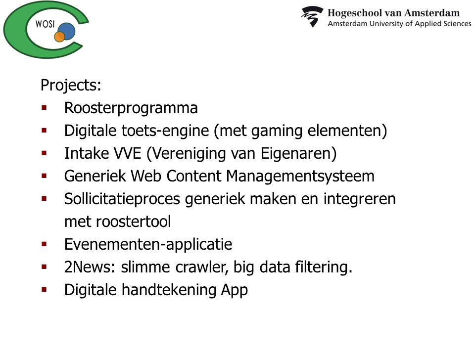 Projects:  Roosterprogramma  Digitale toets-engine (met gaming elementen)  Intake VVE (Vereniging van Eigenaren)  Generiek Web Content Managements