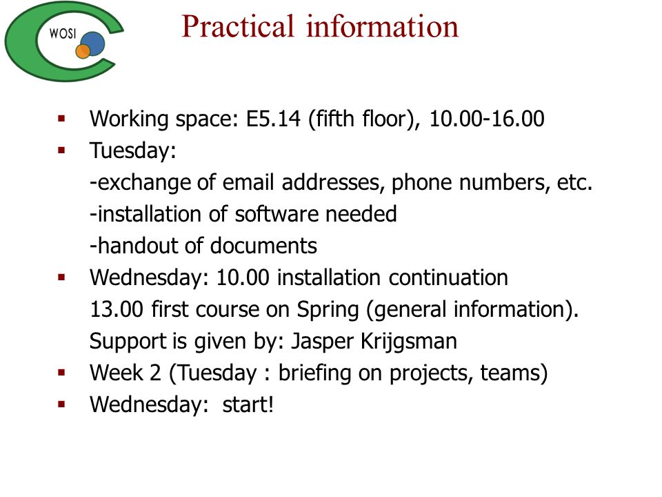  Working space: E5.14 (fifth floor), 10.00-16.00  Tuesday: -exchange of email addresses, phone numbers, etc. -installation of software needed -hando
