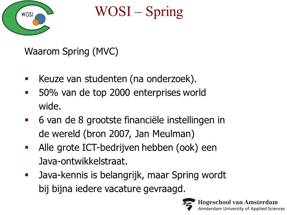Waarom Spring (MVC)  Keuze van studenten (na onderzoek).  50% van de top 2000 enterprises world wide.  6 van de 8 grootste financiële instellingen
