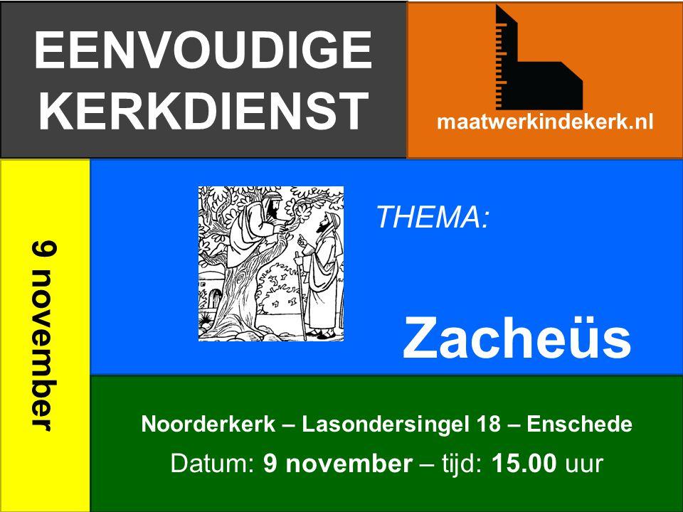 EENVOUDIGE KERKDIENST 9 november Zacheüs maatwerkindekerk.nl Noorderkerk – Lasondersingel 18 – Enschede Datum: 9 november – tijd: 15.00 uur THEMA: